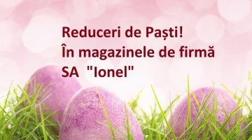 Reduceri de Pasti in magazinele Ionel!